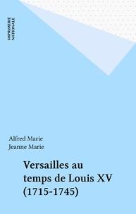 Marie - Versailles au temps de Louis XV - 1715-1745.