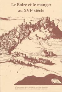 Marie Viallon-Schoneveld et  Collectif - Le Boire et le manger au XVIe siècle - Actes du XIe colloque du Puy-en-Velay.