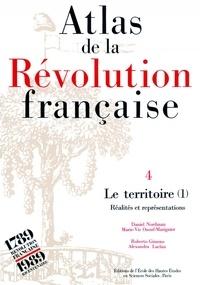 Marie-Vic Ozouf-Marignier et Alexandra Laclau - Atlas de la Révolution française. - Tome 4, Le territoire : volume 1, Réalités et représentations.