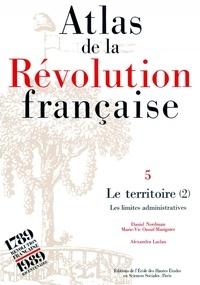 Marie-Vic Ozouf-Marignier et Alexandra Laclau - Atlas de la Révolution française. - Tome 5, Le territoire : volume 2, Les limites administratives.