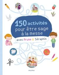 Marie-Victoire Huet et Florian Thouret - 150 activités pour être sage à la messe avec Prune & Séraphin.