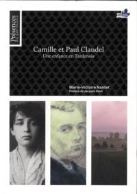 Marie-Victoire Nantet - Camille et Paul Claudel - Une enfance en Tardenois.
