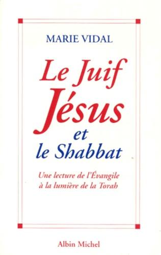 LE JUIF JESUS ET LE SHABBAT. Une lecture de l'Evangile à la lumière de la Torah