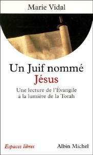 Marie Vidal - UN JUIF NOMME JESUS. - Une lecture de l'Evangile à la lumière de la Torah.