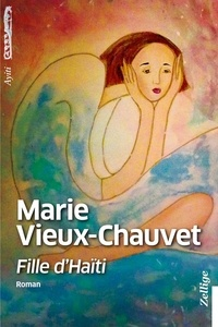 Marie Vieux-Chauvet - Fille d'Haïti.