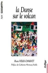 Marie Vieux-Chauvet - La Danse sur le Volcan.