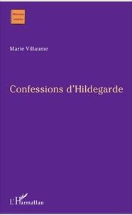 Marie Villaume - Confessions d'Hildegarde.