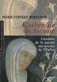 Marie-Vincent Bernadot - Catherine de Sienne - L'audace de la parole au service de l'Eglise.