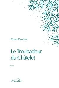 Marie Visconti - Le Troubadour du Châtelet - Enquête médiévale.