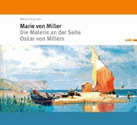 Marie von Miller - Die Malerin an der Seite Oskar von Millers.