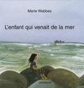 Marie Wabbes - L'enfant qui venait de la mer.