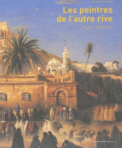Marie Wallet et Marion Vidal-Bué - Les peintres de l'autre rive - Alger 1830-1930.