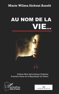 Marie Wilma Sickout Asselé - Au nom de la vie....