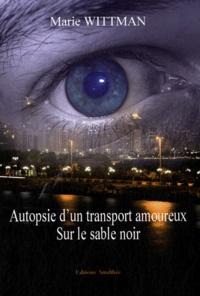 Marie Wittman - Autopsie d'un transport amoureux - Sur le sable noir.