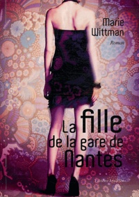 Marie Wittman - La fille de la gare à Nantes.