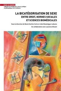 Marie-Xavière Catto et Julie Mazaleigue-Labaste - La bicatégorisation de sexe - Entre droit, normes sociales et sciences biomédicales.