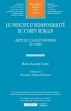 Marie-Xavière Catto - Le principe d'indisponibilité du corps humain - Limite de l'usage économique du corps.
