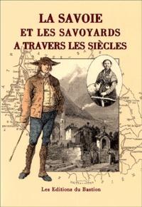 Marie-Yvonne Bégasse - La Savoie et les savoyards à travers les siècles.