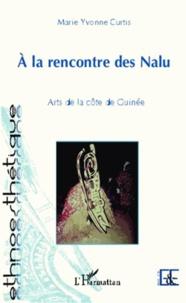 Marie Yvonne Curtis - A la rencontre des Nalu - Arts de la côte de Guinée.