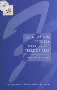 Marie Yvonne Poujade et Elisabeth Auclair - La formation dans les collectivités territoriales : les moyens d'une politique.