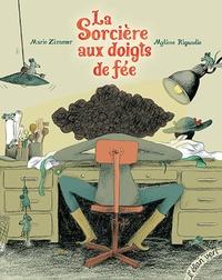 Marie Zimmer et Mylène Rigaudie - La Sorcière aux doigts de fée.