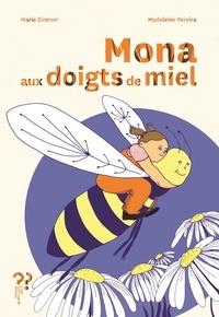 Marie Zimmer et Madeleine Pereira - Mona aux doigts de miel.