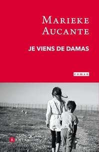 Téléchargement gratuit de pdf et d'ebooks Je viens de Damas (French Edition) par Marieke Aucante
