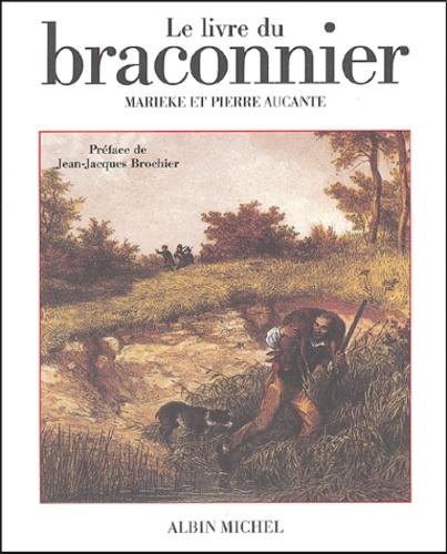 Marieke Aucante et Pierre Aucante - Le livre du braconnier.