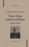 Marieke Stein - Victor Hugo orateur politique - (1846-1880).