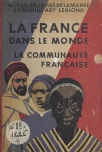 Mariel Jean Brunhes Delamarre et Marius-Ary Leblond - La France dans le monde - La communauté française.