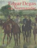 Mariel Oberthür - Edgar Degas en Normandie - Le peintre du cheval et des courses.