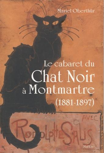 Mariel Oberthür - Le cabaret du Chat Noir à Montmartre (1881-1897).