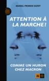 Mariel Primois-Bizot - Attention à la marche ! - Comme un Huron chez Macron.