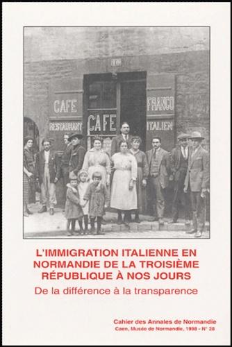 Mariella Colin - L'immigration italienne en Normandie de la Troisième République à nos jours - De la différence à la transparence.