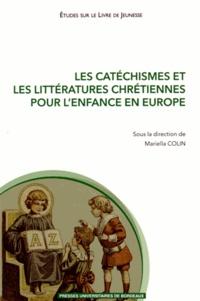 Mariella Colin - Les catéchismes et les littératures chrétiennes pour l'enfance en Europe (XVIe-XXIe siècle).