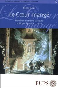 Mariella Di Maio - Le coeur mangé - Histoire d'un thème littéraire du Moyen Age au XIXe siècle.