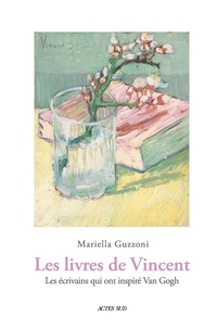 Mariella Guzzoni - Les Livres de Vincent - Les écrivains qui ont inspiré Van Gogh.