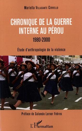 Mariella Villasante Cervello - Chronique de la guerre interne au Pérou 1980-2000 - Etude d'anthropologie de la violence.