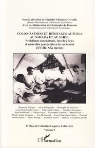 Mariella Villasante Cervello - Colonisations et héritages actuels au Sahara et au Sahel - Problèmes conceptuels, état des lieux et nouvelles perspectives de recherche (XVIIIe-XXe siècles) Volume 1.