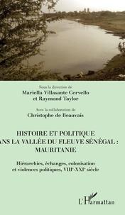 Mariella Villasante Cervello et Raymond Taylor - Histoire et politique dans la vallée du fleuve Sénégal : Mauritanie - Hiérarchies, échanges, colonisation et violences politiques, VIIIe-XXIe siècle.