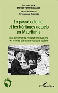 Mariella Villasante Cervello - Le passé colonial et les héritages actuels en Mauritanie - Etat des lieux de recherches nouvelles en histoire et anthropologie sociale.