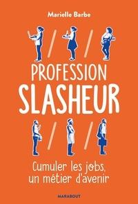 Marielle Barbe - Profession Slasheur - Cumuler les jobs un métier d'avenir.