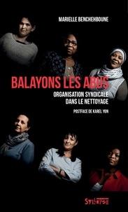 Marielle Benchehboune et Karl Yon - Balayons les abus - Histoire d'organisation syndicale dans le nettoyage.