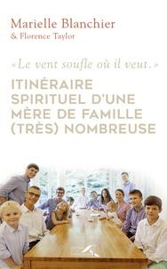 """Marielle Blanchier et Florence Taylor - """"Le vent souffle où il veut"""" - Itinéraire spirituel d'une mère de famille (très) nombreuse."""