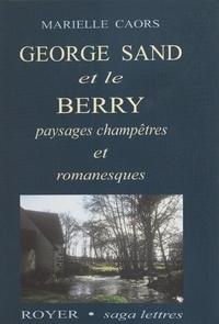 Marielle Caors - George Sand et le Berry - Paysages champêtres et romanesques.