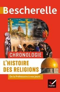 Marielle Chevallier et Axelle Guillausseau - Bescherelle Chronologie de l'histoire des religions - de la Préhistoire à nos jours.
