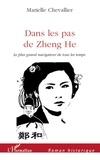Marielle Chevallier - Dans les pas de Zheng He - Le plus grand navigateur de tous les temps.