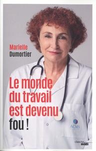Marielle Dumortier - Le monde du travail est devenu fou !.
