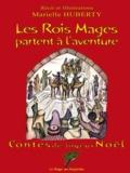 Marielle Huberty - Les Rois Mages partent à l'aventure - Contes de joyeux Noël.