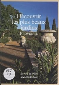 Marielle Hucliez et Bernard de La Rochefoucauld - Découvrir les plus beaux jardins : Provence.